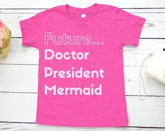 Future Doctor, President, Mermaid Feminist Kids' Shirt