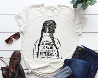 "Greta Thunberg Inspirational tshirt: ""You're never too small to make a difference"""
