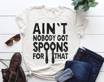 """Ain't nobody got spoons for that"" Spoonies Shirt, Chronic Pain Awareness"