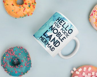 "Funny Coffee Mug: ""Hello, you poetic noble land mermaid."""
