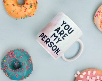 "Funny Coffee Mug: ""You are my person."""