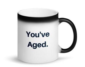 "Funny Birthday Mug: ""You've Aged"""