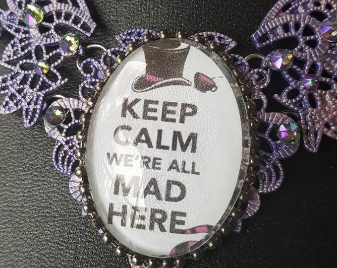 Keep Calm Were All Mad Here - Filigree metal lace