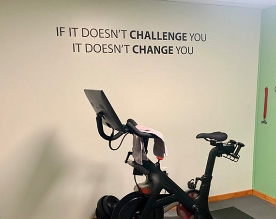 Gym Wall Decal, Home Gym Ideas, Home Gym Design, Ideas for Gym Decor, If it doesn't challenge you it doesn't change you.