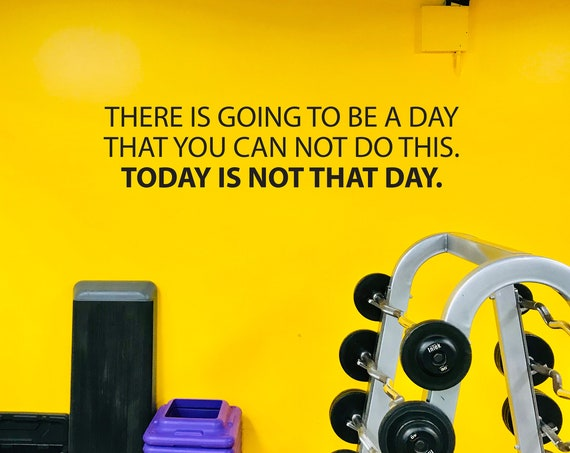 Gym Wall Decal, Inspirational Quote, Gym Decor Ideas, Gym Design Ideas, There is going to be a day that you.... Today is not that day.