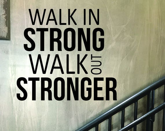 Gym Entrance Sign, Gym Wall Decal, Fitness Sticker, Walk in STRONG Walk out STRONGER