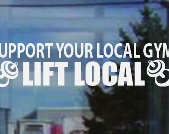 Support Your Local Gym LIFT LOCAL. Gym Sign Decal, Gym Window Sticker, Gym Wall Sticker, Local Gym Decor, Gym Entrance Sign
