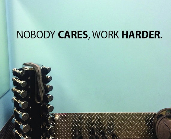 Nobody CARES, Work HARDER. Wall Decal. Gym Decor Ideas, Gym Design Ideas, Ideas for Home Gym, Office Wall Sign. Inspirational Sport Quote