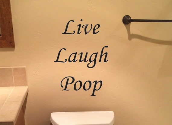 Bathroom Decorating Ideas, Live Laugh Poop Wall Decal
