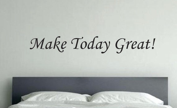 Make Today Great! Home Wall Vinyl Decal