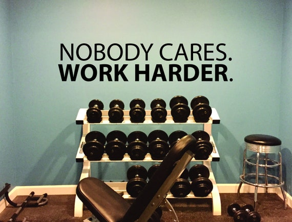 Gym Decor Ideas, Gym Design Ideas, Ideas for Home Gym, Office Wall Sign, Nobody Cares. WORK HARDER. Wall Decal.
