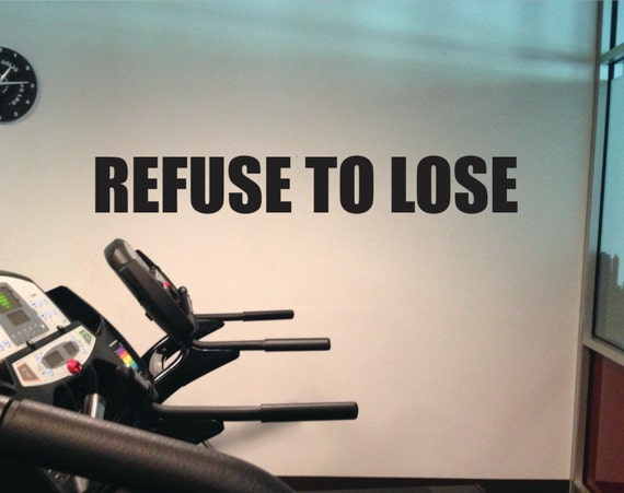 """Home Gym Decal, Refuse to Lose, Vinyl Work Out Wall Art Decal, 6""""x36"""", item#15"""
