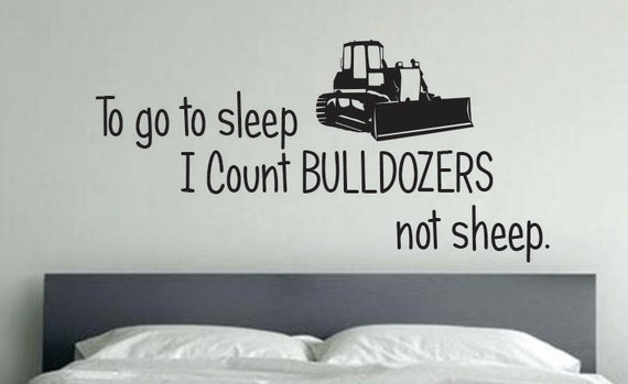 "To go to sleep I count bulldozers not sheep, 13""x26""  Wall art decal Baby Room, Kids Room. item#68"