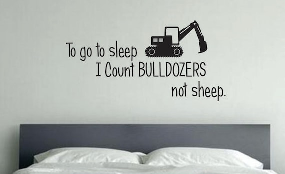 Kids Room Tractor Decor, To go to Sleep I count BULLDOZERS not sheep. 37.