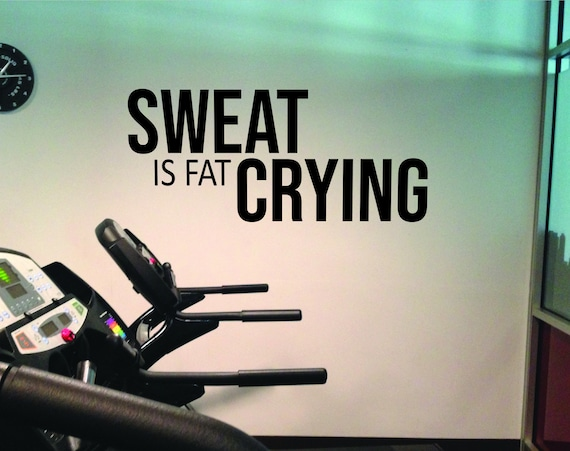 SWEAT is fat CRYING Wall Decal, Gym Wall Decal, Running Wall Decor, Fitness Motivational Quote Wall Decal
