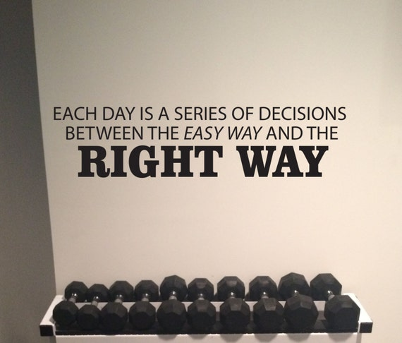 Motivational Work Out Quote Decal. Each Day is a Series of Decisions Between the Easy Way and the Right Way