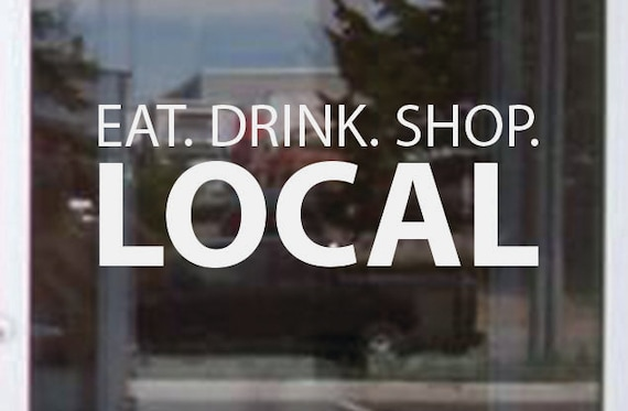 Store Window Sign, Eat. Drink. Shop. LOCAL Vinyl Window Decal Sticker