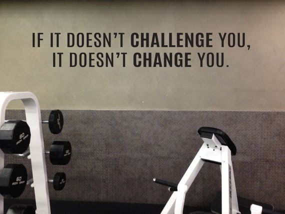 Fitness Theme Decor, Gym Wall Decal, Physical Therapy Office Decor, If it Doesn't CHALLENGE You, It Doesn't CHANGE You.