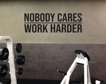 Nobody Cares WORK HARDER Wall Decal. Gym Decor Ideas, Gym Design Ideas, Ideas for Home Gym, Office Wall Sign. Inspirational Sport Quote