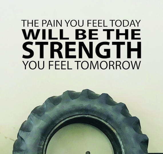 Gym Ideas, Gym Wall Decal, Gym Design, The Pain You Feel Today Will Be The Strength You Feel Tomorrow
