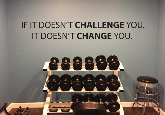 Fitness Wall Decal, Classroom Wall decor, If It Doesn't Challenge You. It Doesn't Change You.
