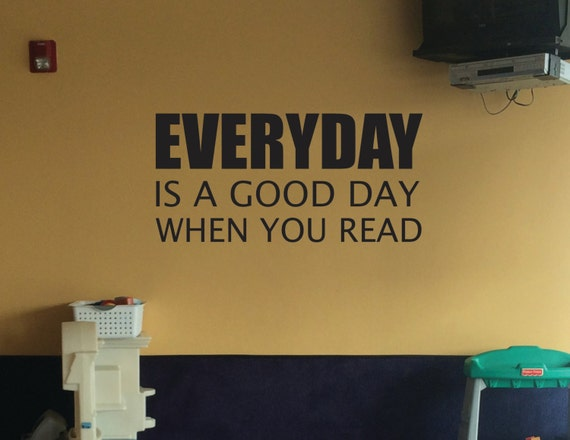 Library Decor, Classroom Decorating Ideas, Reading Teacher. Everyday is a Good Day When You Read