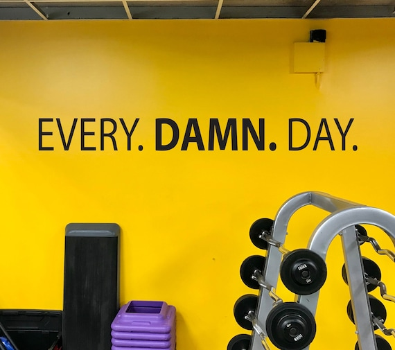 EVERY. DAMN. DAY. Fitness Wall Decal, Gym Design Idea, Home Gym Ideas, Home Gym Decor, Hotel Gym Ideas, Gym Wall Decal
