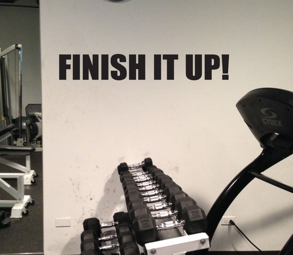 Fitness Motivational Quote, Gym Motivation, FINISH IT UP!