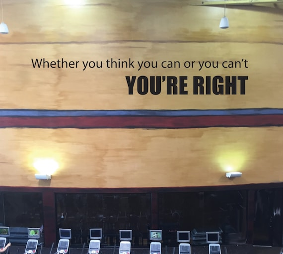 Inspirational Exercise Quote, Whether you think you can or you can't YOU'RE RIGHT. Gym Wall Decal, Classroom Decal