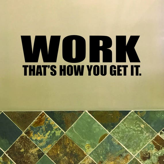 WORK That's How You Get It. Gym Wall Decal, Office Decor, Inspirational Quote