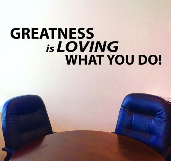 Office Design, Buisness Sign Wall Decal, GREATNESS is LOVING what you do!