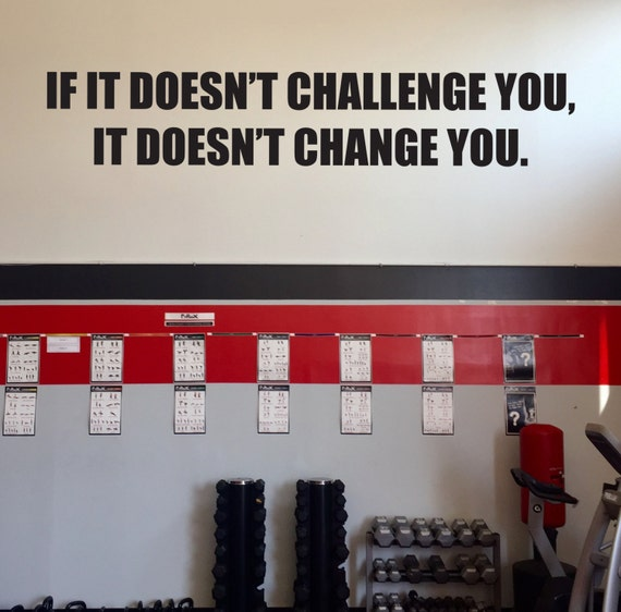 Large Gym Wall Decal, Motivational Gym Wall Decal, If it Doesn't Challenge You. It Doesn't Change You.