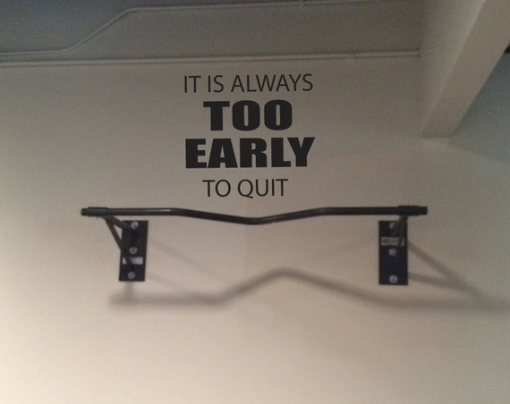 Hotel Fitness Center Gym Wall Decal. It Is Always Too Early to Quit