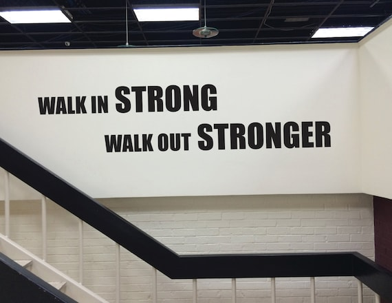 Gym Design Decor, Gym Wall Quote, Walk In Strong Walk Out Stronger