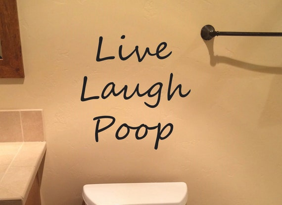 Funny Bathroom IDEAS, Live Laugh Poop Wall Decal, decorating ideas