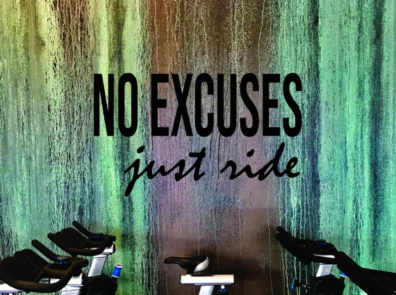 NO EXCUSES just ride. Fitness Wall Decal, Gym Design Idea, Cycle Room Decor, Biking Decor, Ideas for Bike Room.