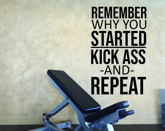 Remember Why You Started KICK ASS and REPEAT Gym Wall Decal, Inspirational Wall Decal, Sports Quote, Gym design ideas, office decor ideas