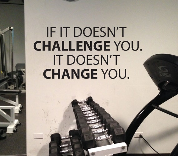 Inspirational Wall Sticker, Classroom Decal, Gym Wall Decal, If It Doesn't Challenge You. It Doesn't Change You.