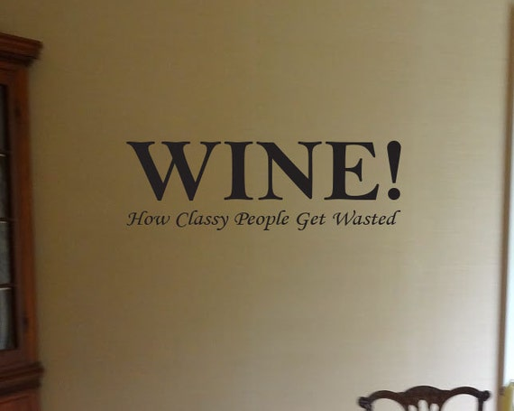"""Wine, How Classy People Get Wasted, Wall Art Decal 6""""x17"""""""