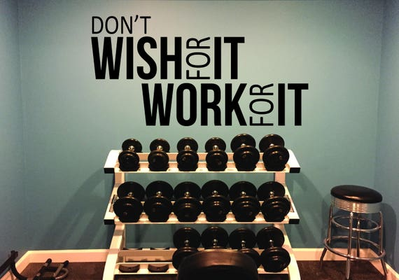 Gym Design, Gym Wall Decal, Classroom Decor. Don't Wish for it Work for it