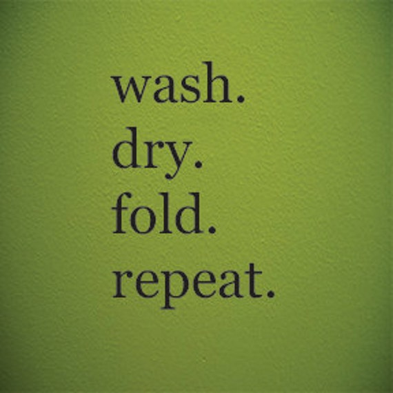 """wash. dry. fold. repeat Vinyl Wall Decal Sticker for Laundry Room 22"""" x 13"""", item#98"""