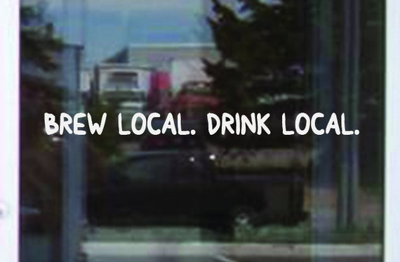 Brew Local. Drink Local. Decal. Brewery Sign, Beer Sign, Bar Sign. Local Brewery Sticker. Beer Sticker.