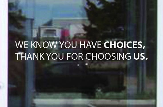 Business Window Decal, Store Window Sign, We Know You Have Choices, Thank You For Choosing Us. Local Shop Decor