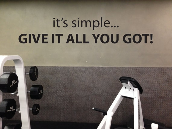 Home Gym Ideas, Wall Sticker, it's simple... Give It All You Got!
