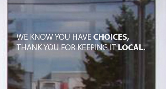Shop Local, We Know You Have Choices, Thank You for Keeping it Local. Store Front Decal , item#90