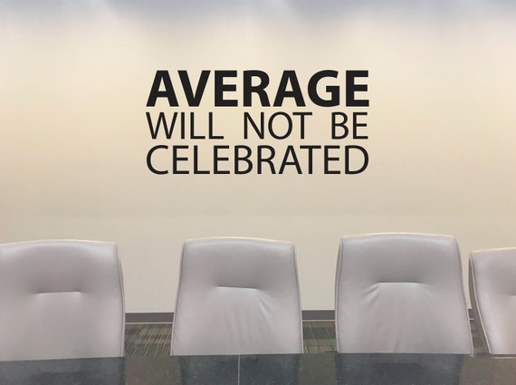 Office Wall Decal, Office Inspirational Sign, Office Design, AVERAGE will not be celebrated