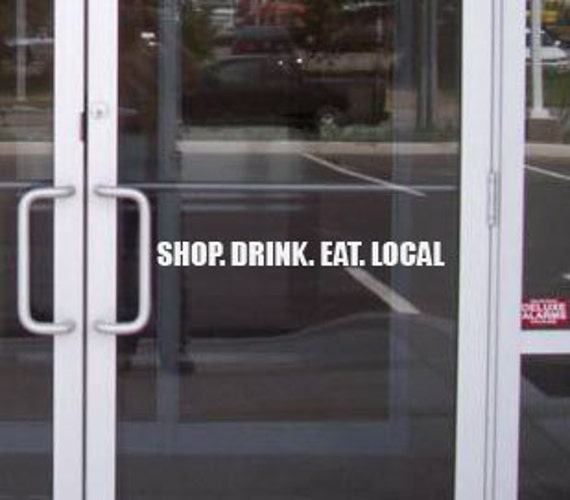Shop. Drink. Eat. LOCAL, Vinyl Decal for store window or wall
