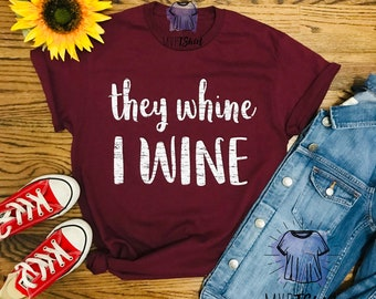 c9c52ca4d They Whine I Wine T-Shirts-Moms T-Shirt-Funny Drinking Gift Shirt-Shirts  with Sayings-Funny Gift Mom Shirts-Momlife T-Shirts-Mom Humor Shirt