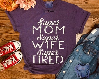 e4e855e65 Super Mom Super Wife Super Tired T-Shirts-Motherhood Momlife T-Shirt-Funny  Shirts for Mom-Shirts with Sayings-Super Wife Tees-Hero Mom Shirt