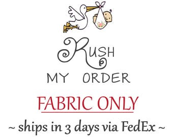 RUSH My ORDER - Ships in 3-4 business days - Fabric ONLY